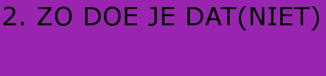 VOORSTELLING | 'ZO DOE JE DAT(NIET)' | 02,03,04 jun 2017
